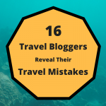 16 travel bloggers admit to their biggest travel mistakes