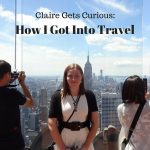 Curious about how Curious Claire got into travel? Let me tell you the story of how Claire got Curious