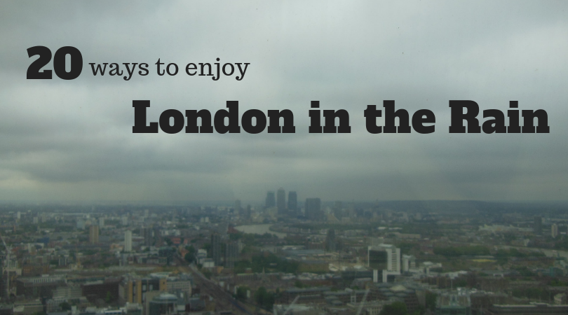 20 Ways to Enjoy London when it rains