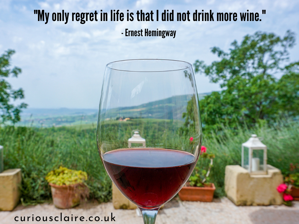 """""""My only regret in life is that I did not drink more wine."""" – Ernest Hemingway 
