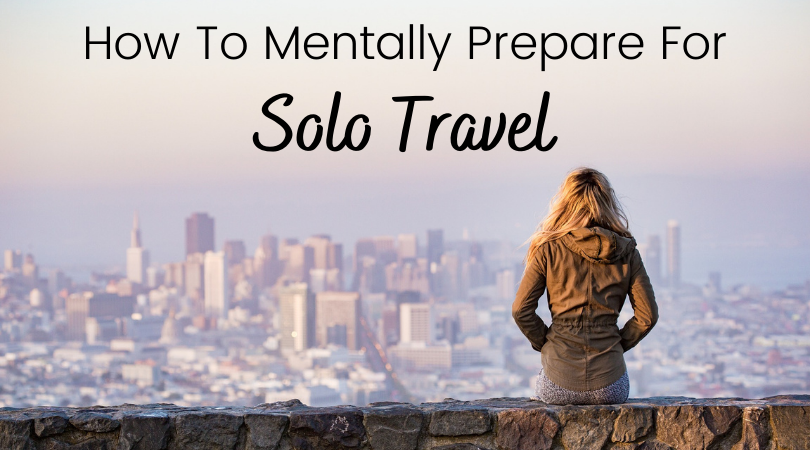 Solo travel doesn't have to be scary. These top travel tips will help you mentally prepare for solo travel so you can travel the world alone